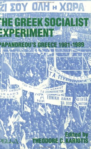 The Greek Socialist Experiment: Papandreou's Greece 1981-1989
