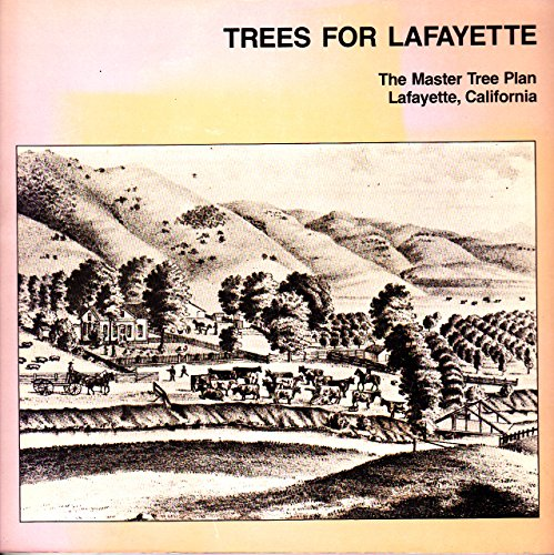 Trees for Lafayette: The master tree plan, Lafayette, California: Russell A Beatty