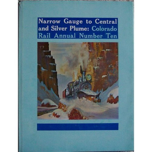 9780918654106: Narrow Gauge to Central and Silver Plume: Route of the Famed Georgetown Loop, Colorado Rail Annual No. 10