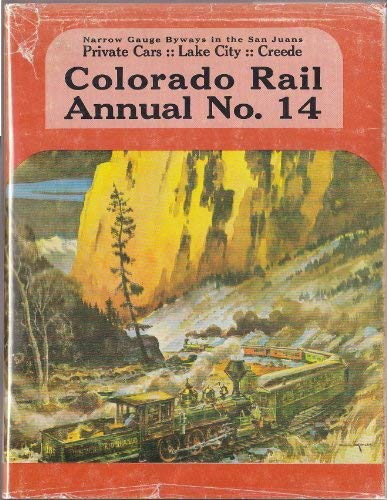 9780918654144: Colorado Rail Annual: A Journal of Railroad History in the Rocky Mountain West, No. 14: Narrow Gauge Byways in the San Juans: Private Cars, Lake City, Creede