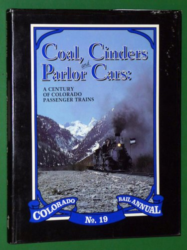 Coal, Cinders and Parlor Cars: A Century of Colorado Passenger Trains [Colorado Rail Annual No. 19]