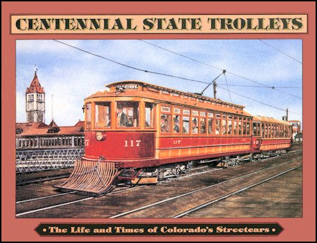 9780918654519: Centennial State Trolleys: The Life and Times of Colorado's Streetcars