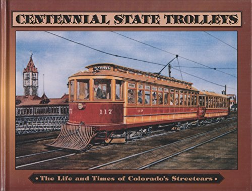 9780918654526: Centennial State Trolleys: The Life and Times of Colorado's Streetcars