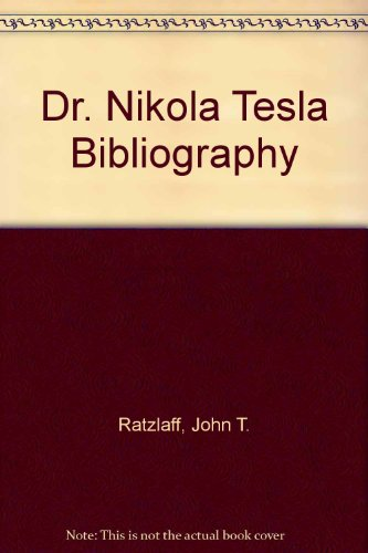 Dr. Nikola Tesla Bibliography: Ratzlaff, John T.;Anderson, Leland I.