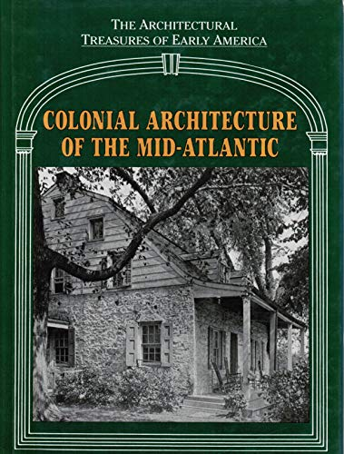 Colonial Architecture of the Mid-Atlantic: From Material Originally Published as the White Pine S...