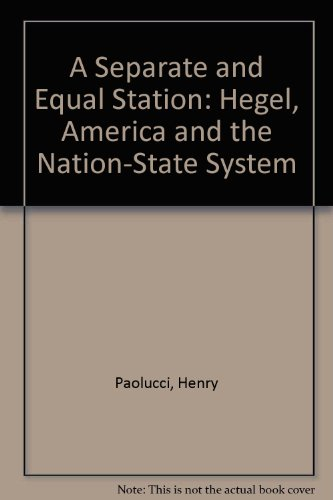 A Separate and Equal Station: Hegel, America and the Nation-State System (9780918680051) by Henry Paolucci