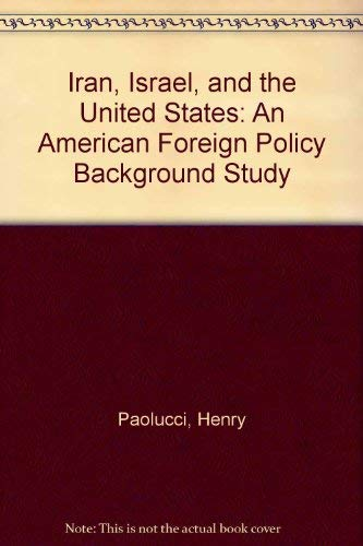 Iran, Israel, and the United States: An American Foreign Policy Background Study (0918680441) by Paolucci, Henry