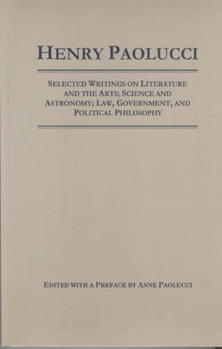 Selected Writings on Literature and the arts, Science and Astronomy, Law Government, and political Philosophy (0918680816) by Paolucci, Henry