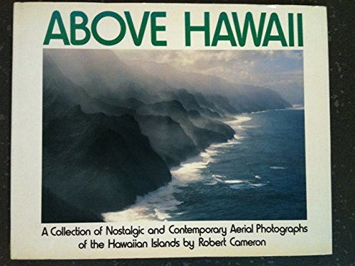 9780918684028: Above Hawaii: A Collection of Nostalgic and Contemporary Aerial Photographs of the Hawaiian Islands