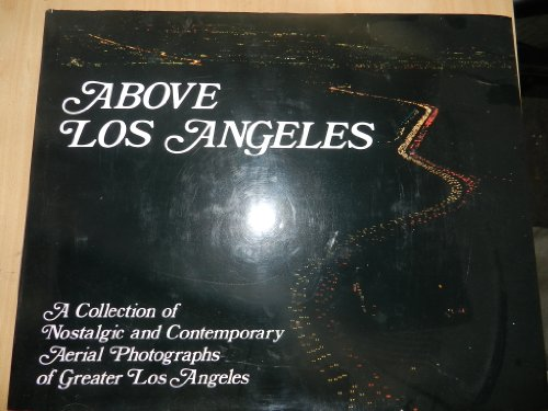 9780918684035: Above Los Angeles: A collection of Nostalgic and Contemporary Aerial Photographs of Greater Los Angeles