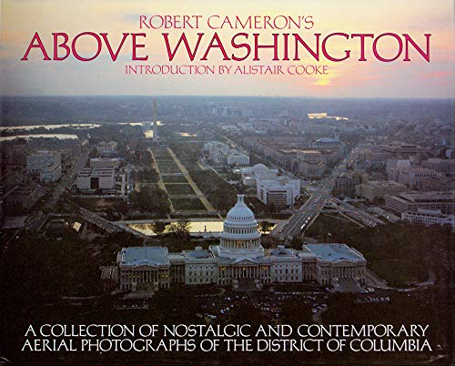 Above Washington: A Collection of Nostalgic and Contemporary Aerial Photographs of the District o...