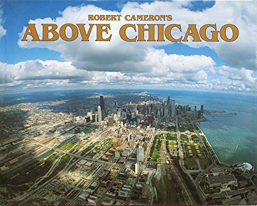 9780918684271: Above Chicago: A New Collection of Historical and Original Aerial Photographs of Chicago