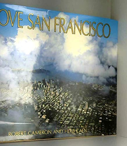 Above San Francisco: A new collection of nostalgic and contemporary aerial photographs of the Bay...