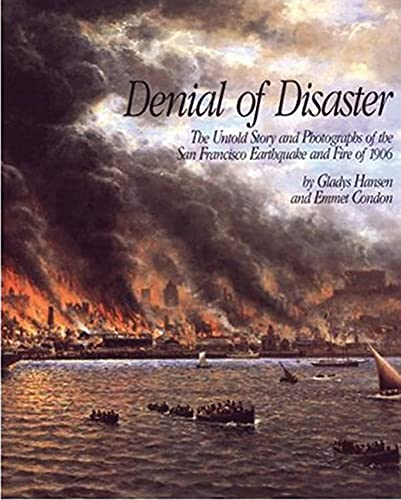 9780918684332: Denial of Disaster: The Untold Story and Photographs of the San Francisco Earthquake and Fire or 1906