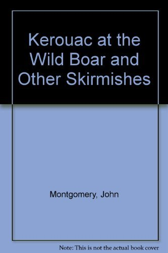 """Kerouac at the """"Wild Boar"""" and Other: Montgomery, John (compiled"""