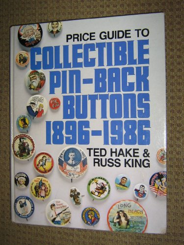 Price Guide To Collectible Pin-Back Buttons 1896-1986: Hake, Ted;King, Russ