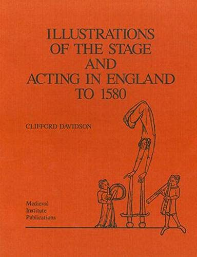 9780918720481: Illustrations of the Stage and Acting in England to 1580 (Early Drama, Art, and Music Monograph Series)