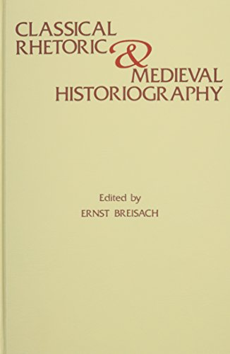 Classical Rhetoric and Medieval Historiography (Studies in: Breisach, Ernst