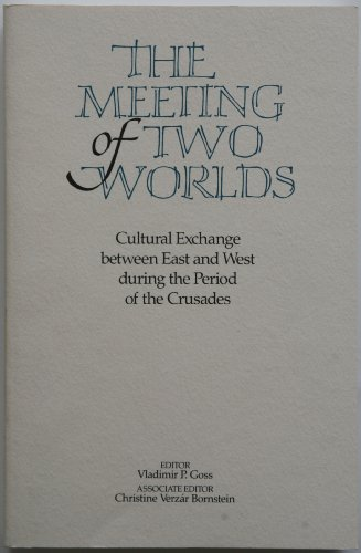 9780918720597: Meeting of Two Worlds: Cultural Exchange Between East and West During the Period of the Crusades (Paper) (English, French and Italian Edition)