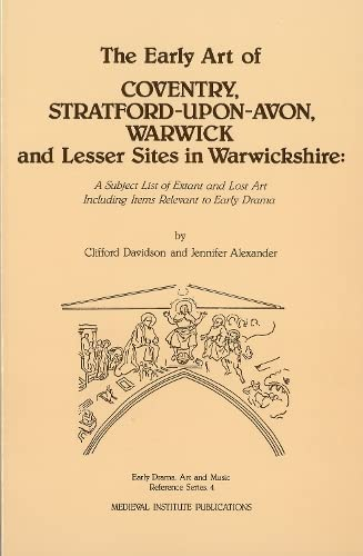 The Early Art of Coventry, Stratford - Upon- Avon, Warwick, and Lesser Sites in Warwick - Shire: ...