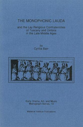 9780918720894: Monophonic Lauda and the Lay Religious Confraternities of Tuscany and Umbria in the Late Middle Ages (Early Drama Art and Music Monograph Serno. 10)