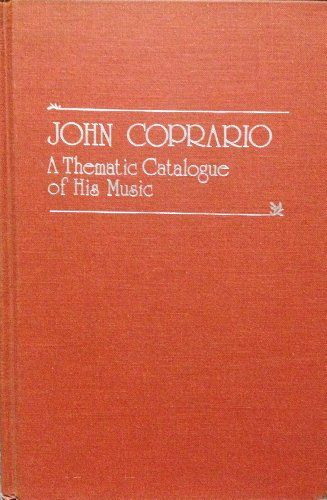 John Coprario: A Thematic Catalogue of His Music with a Bibliographical Introduction (Lexi-Comp's Clinical Reference Library) (0918728053) by Richard Charteris