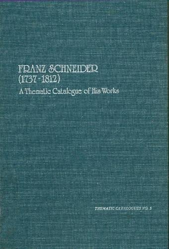 Franz Schneider, 1737-1812: A Thematic Catalogue of His Works (Hardback): Robert N. Freeman