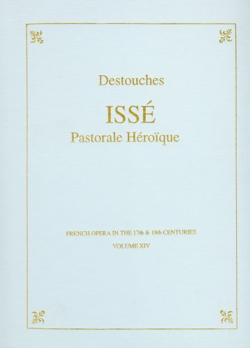 9780918728302: Issé: Pastorale Heroique (FRENCH OPERA IN THE 17TH AND 18TH CENTURIES)