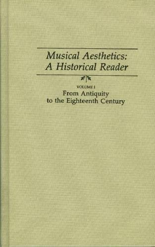 Musical Aesthetics: From Antiquity to the Eighteenth Century v. 1: A Historical Reader (Hardback)