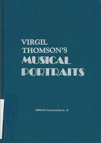 Virgil Thomson's Musical Portraits (Thematic Catalogues): Tommasini, Anthony C.