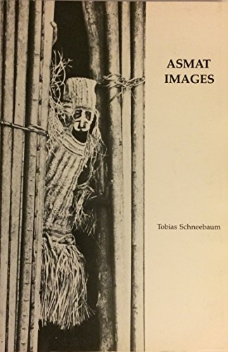 Asmat Images from the Collection of the: Schneebaum, Tobias