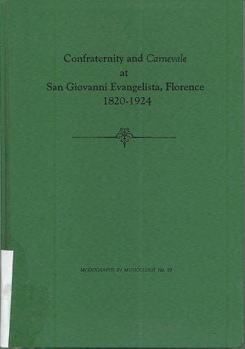 Confraternity and Carnevale at San Giovanni Evangelista, Florence, 1820-1924 (Hardback): Aubrey S. ...