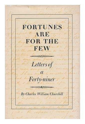 Fortunes Are For The Few Letters of a Forty-niner: Churchill, Charles William, Smith Duane