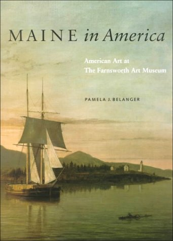 9780918749086: Maine in America: American Art at The Farnsworth Art Museum