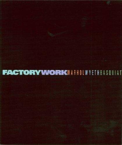 Factory Work: Warhol, Wyeth and Basquiat: Joyce Stoner