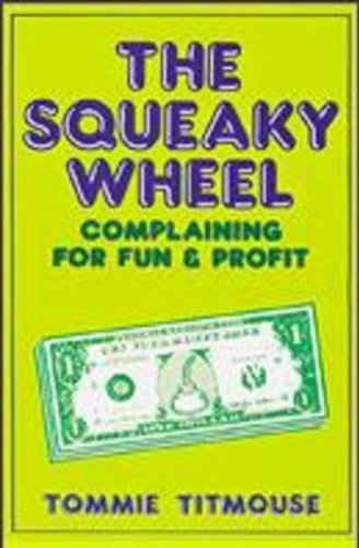 9780918751096: The Squeaky Wheel: Complaining for Fun and Profit