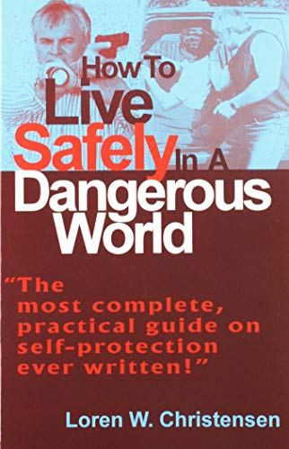 9780918751454: How to Live Safely in a Dangerous World: The Most Complete, Practical Guide of Self....