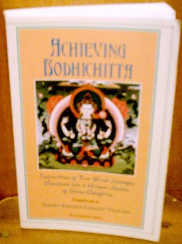 Achieving Bodhichitta: Instructions of Two Great Lineages Combined into a Unique System of Eleven ...
