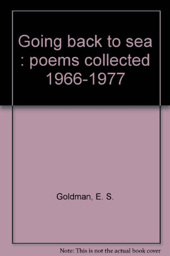 Going back to sea : poems collected 1966-1977: Goldman, E. S.