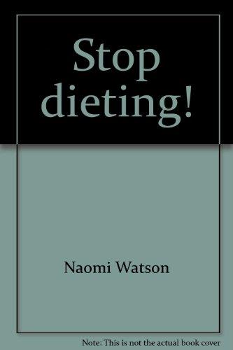 Stop dieting!: Begin losing with gourmet magic: Watson, Naomi