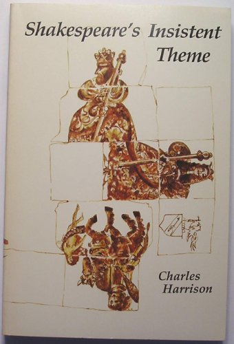 Shakespeare's Insistent Theme : Essays, Literary and Various: Harrison, Charles