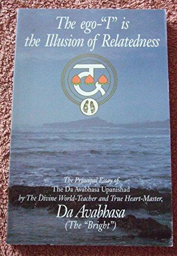 "The Ego ""I"" Is the Illusion of: Da Avabhasa (The"