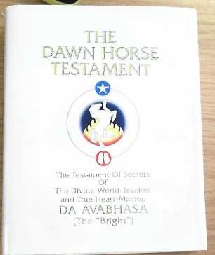 9780918801333: The Dawn Horse Testament: The Testament of Secrets of the Divine World-Teacher and True Heart-Master, Da Avabhasa (The Bright/New Standard)