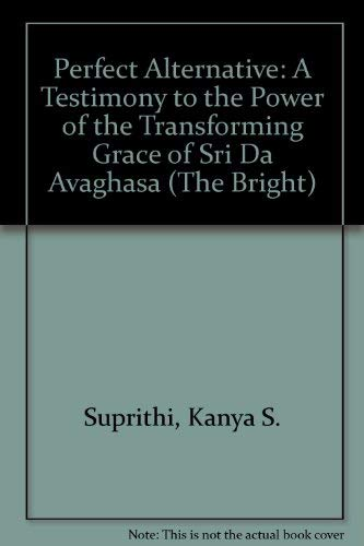 "9780918801357: Perfect Alternative: A Testimony to the Power of the Transforming Grace of Sri Da Avaghasa (The ""Bright"")"