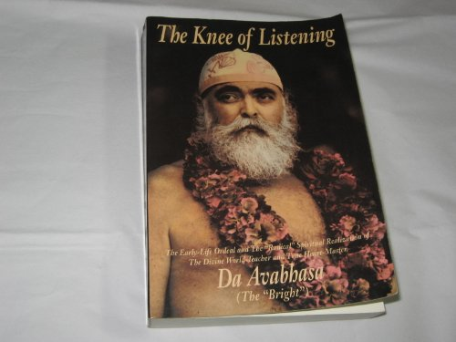 9780918801470: The Knee of Listening: The Early-Life Ordeal and the 'Radical' Spiritual Realizationof The Divine World-Teacher and True Heart-Master, 'Da Avabhasa' (The 'Bright')