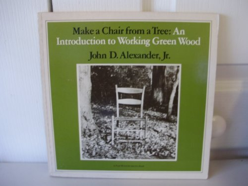 9780918804013: Make A Chair From A Tree : An Introduction To Working Green Wood