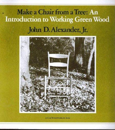 Make A Chair From A Tree : Alexander, John D