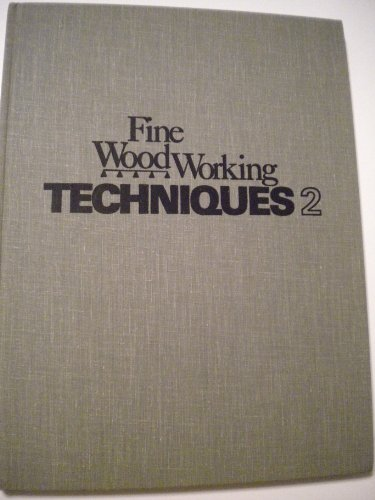 9780918804099: Fine Woodworking Techniques 2: Practical information about cabinetmaking, the workshop, tools and finishing wood, taken from issues Nos. 8 through 13 of Fine Woodworking Magazine (Bk. 2)