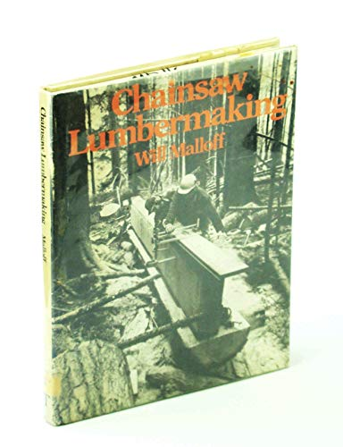 Chainsaw Lumbermaking: Malloff, Will;Erickson, Beth