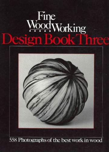 Fine Woodworking: Design Book 3 (558 Photographs of the Best Work in Wood by 540 Craftspeople) (Bk....